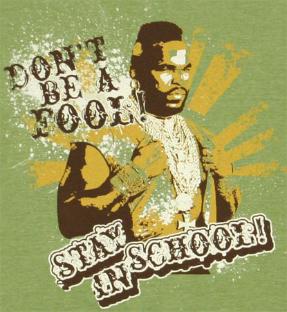Listen to Mr. T and you can answer more questions correctly.